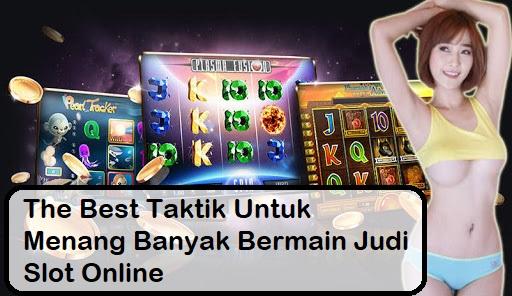 The Best Taktik Untuk Menang Banyak Bermain Judi Slot Online